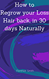 How to Regrow Your Loss Hair Back in 30 Days Naturally