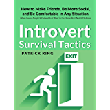 Introvert Survival Tactics: How to Make Friends, Be More Social, and Be Comfortable In Any Situation (When You're People…