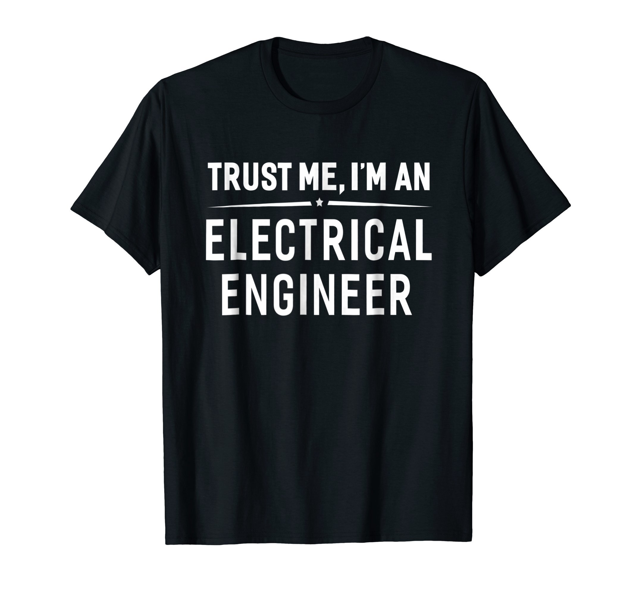 Trust Me I'm An Electrical Engineer T-Shirt Women Men Funny