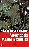 Aspectos da Música Brasileira: Com notas e comentários de Mário de Andrade