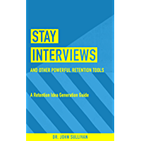 Stay Interviews and other Powerful Retention Tools: A retention idea generation guide