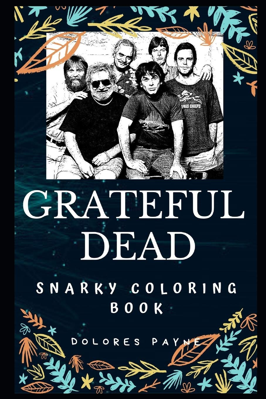 - Grateful Dead Snarky Coloring Book: The Pioneering Godfathers Of