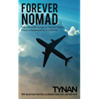 Forever Nomad: The Ultimate Guide to World Travel, From a Weekend to a Lifetime (Life Nomadic Book 2) (English Edition)