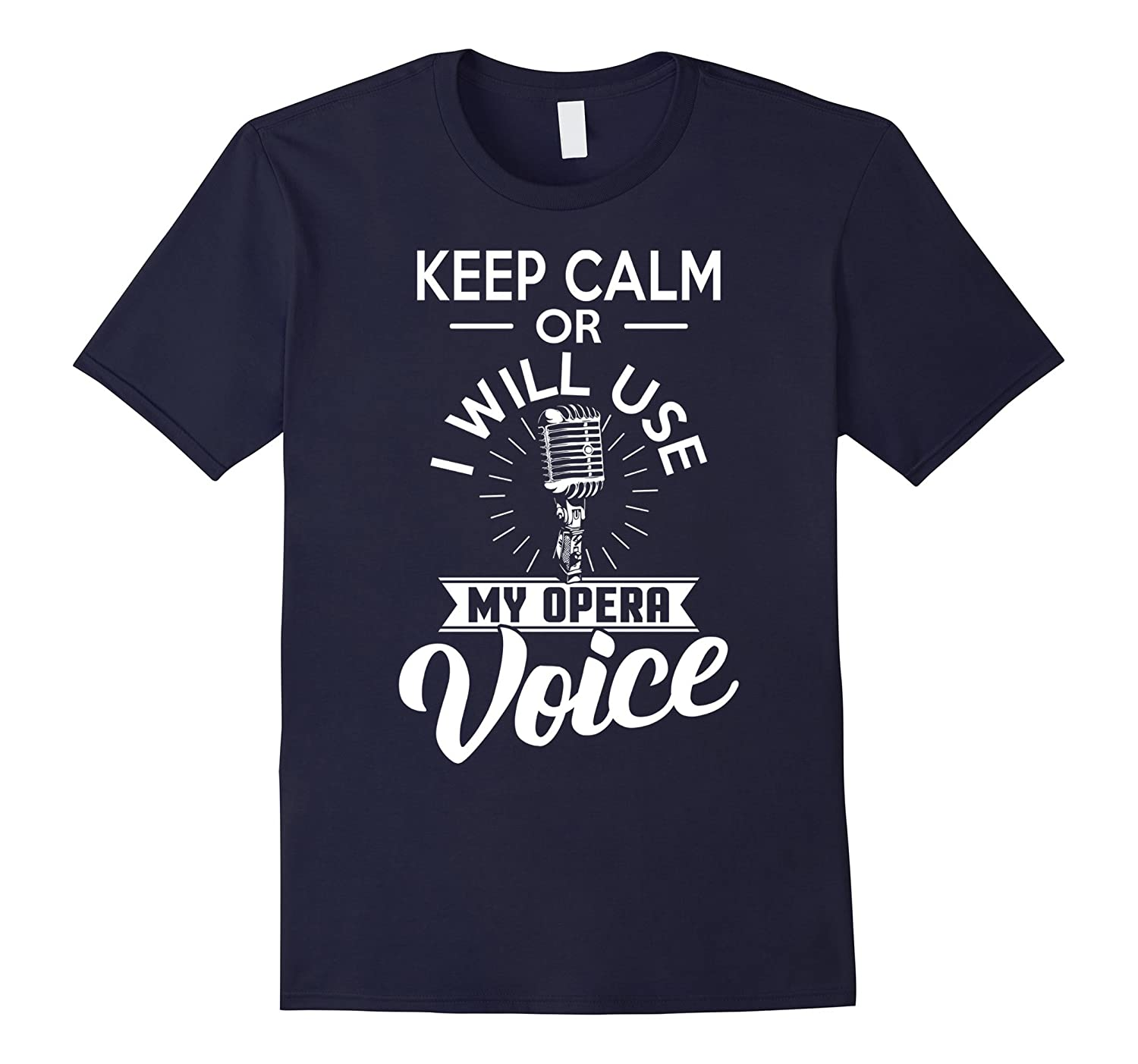 Keep Calm Or I Will Use My Opera Voice Singing T-Shirt-BN