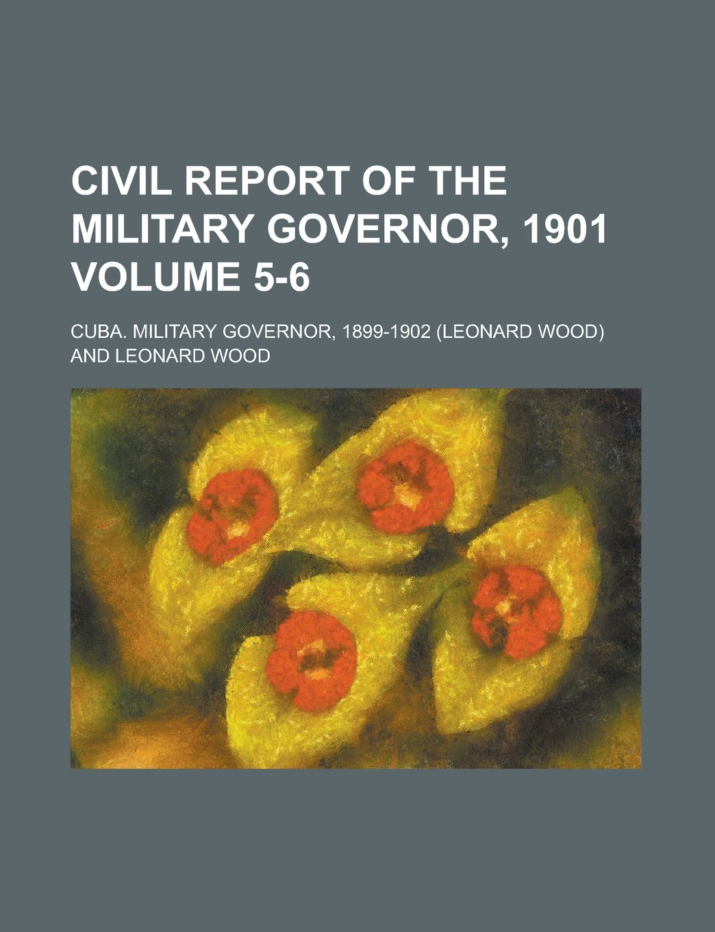 Civil report of the Military Governor, 1901 Volume 5-6: Cuba. Military Governor: 9781230193120: Amazon.com: Books