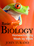 Basic Biology: Homeschooling Week By Week (English Edition)