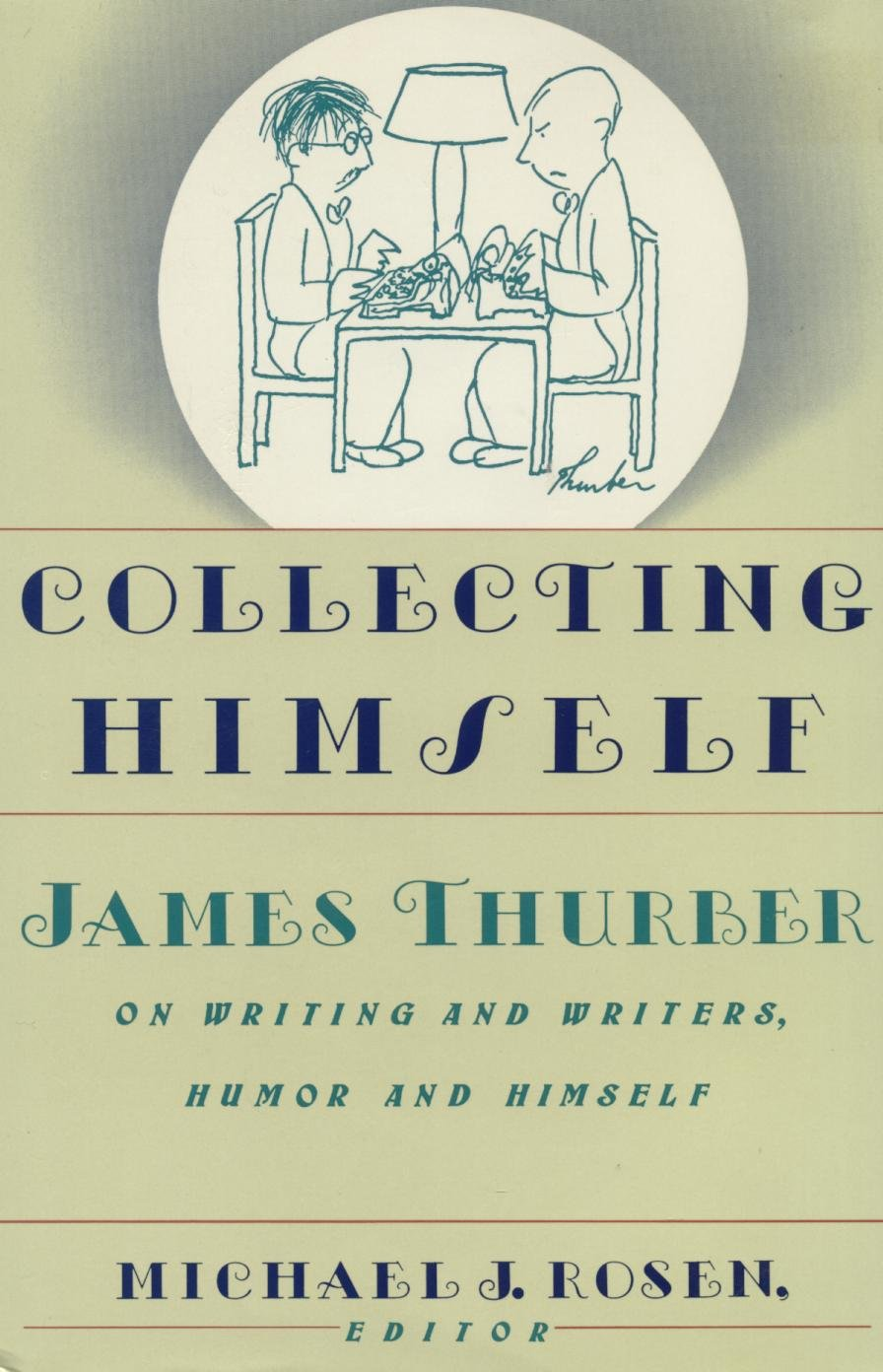com collecting himself james thurber on writing and com collecting himself james thurber on writing and writers humor and himself 9780060161354 james thurber michael j rosen books