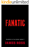 Fanatic (Murder in the Genes Trilogy Book 3)
