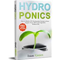 Hydroponics: How to Build a DIY Hydroponics System to Grow Organic Fruit, Herbs and Vegetables Without Soil