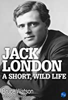 Jack London: A Short Wild Life (English