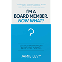 I'm A Board Member. Now What?: Discover Your Nonprofit Board's True Potential