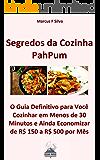 Segredos da Cozinha PahPum: O Guia Definitivo para Você Cozinhar em Até 30 Minutos e Ainda Economizar de R$ 150 a R$ 500 por Mês
