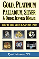 Gold, Platinum, Palladium, Silver & Other Jewelry Metals: How to Test, Select & Care for Them Paperback