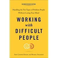 Working With Difficult People, Second Revised Edition: Handling the TenTypes of Problem People Without Losing Your Mind