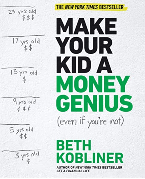 Make Your Kid A Money Genius Even If You Re Not A Parents Guide For Kids 3 To 23 Kobliner Beth 9781476766812 Books