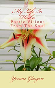 My Life In Haiku: Poetic Visions From The Soul