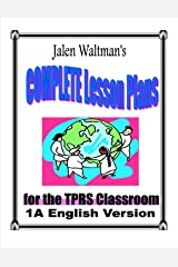 Jalen Waltman's Complete Lesson Plans for the TPRS Classroom 1A English Version: First Semester Middle School Level 1 English as a Foreign Language Kindle Edition