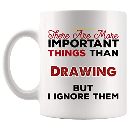 Amazon Com Ignore Things More Important Than Drawing Mug Coffee Cup