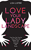 Love Your Lady Landscape: Trust Your Gut, Care for 'Down There' and Reclaim Your Fierce and Feminine SHE-Power