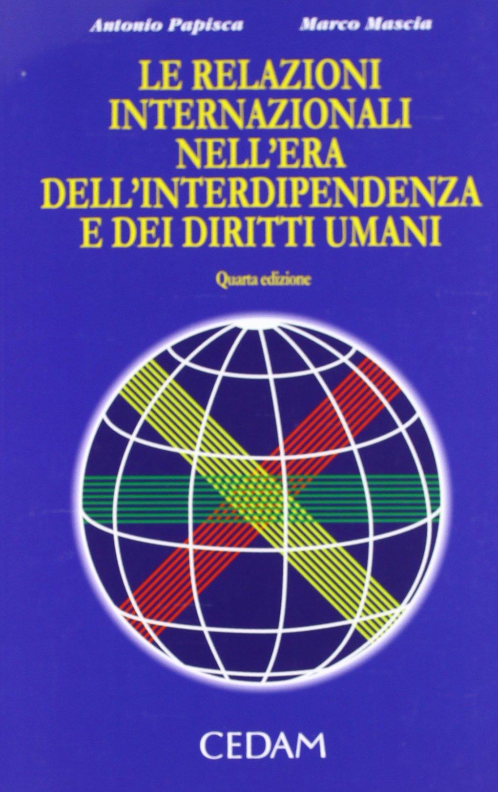 Le relazioni internazionali nell'era dell'interdipendenza e dei diritti umani Copertina flessibile – 1 mar 2012 Antonio Papisca Marco Mascia CEDAM 881331549X