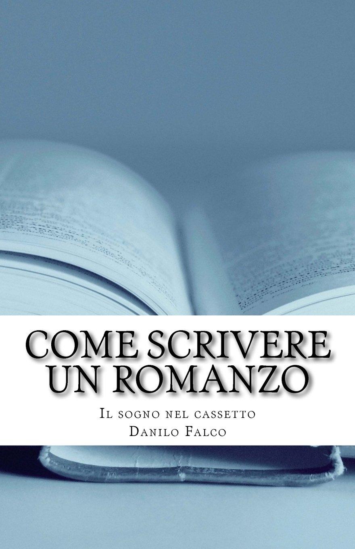 Amazon It Come Scrivere Un Romanzo Il Sogno Nel Cassetto