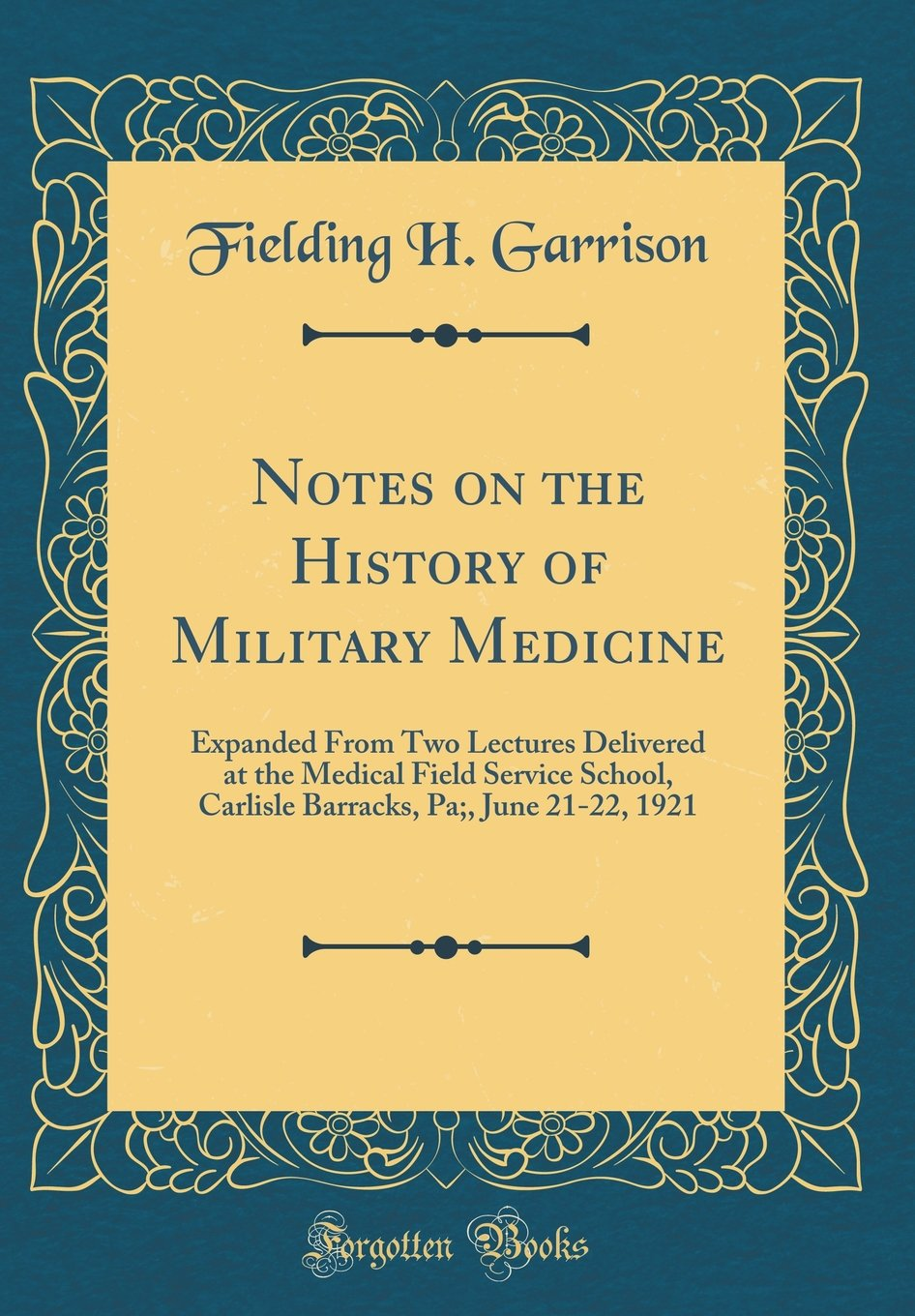Download Notes on the History of Military Medicine: Expanded From Two Lectures Delivered at the Medical Field Service School, Carlisle Barracks, Pa;, June 21-22, 1921 (Classic Reprint) pdf epub