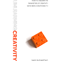 Unlearning Creativity: How to Unlearn the Parameters of Creativity We've Been Conditioned To