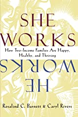 She Works/He Works: How Two-Income Families Are Happy, Healthy, and Thriving Paperback