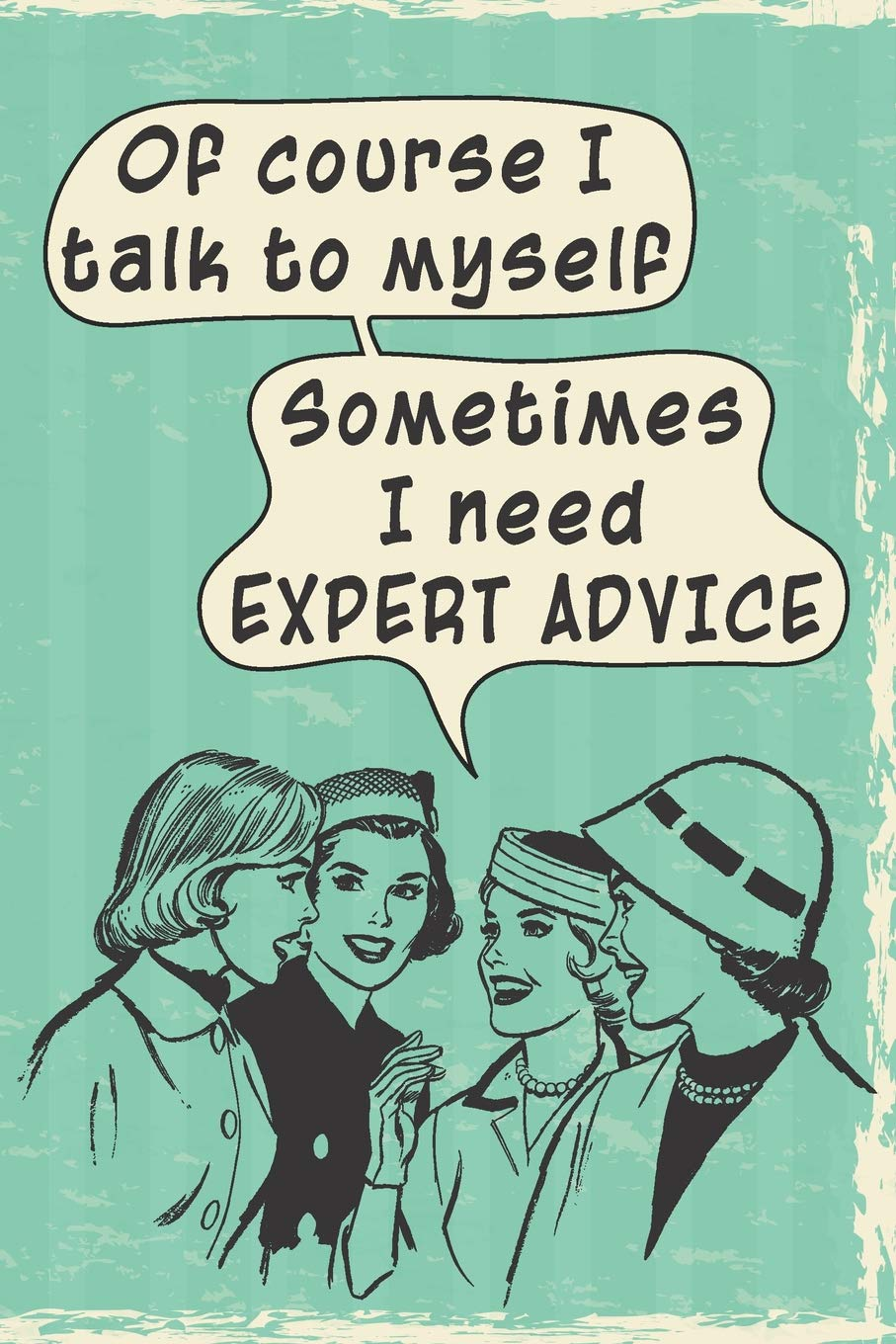 Sometimes I Need Expert Advice Notebook Of Course I Talk To Myself