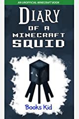 Diary of a Minecraft Squid: An Unofficial Minecraft Book (Minecraft Diary Books and Wimpy Zombie Tales For Kids 19) Kindle Edition