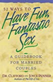 52 Ways To Have Fun, Fantastic Sex - A Guidebook For Married Couples