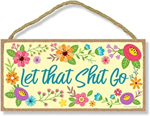 Let That Shit Go - Inappropriate Funny 5 x 10 inch Hanging Wall Art, Decorative Wood Sign Home Decor