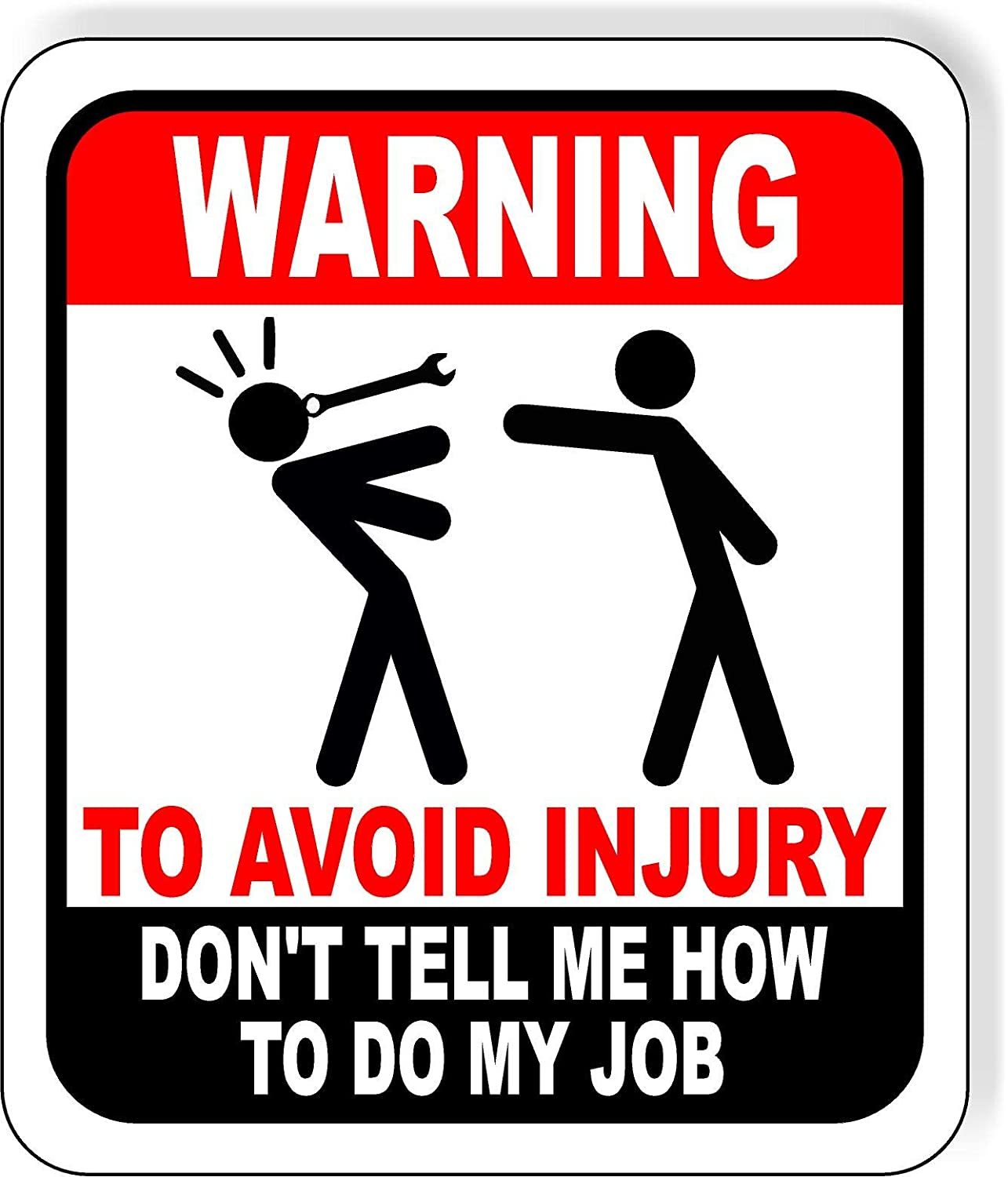 WARNING TO AVOID SERIOUS INJURY DONT TELL ME HOW TO DO MY JOB Car Decal Sticker~