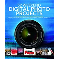 52 Weekend Digital Photo Projects: Inspirational Projects, Camera Skills, Equipment, Imaging Techniques