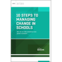 10 Steps to Managing Change in Schools: How do we take initiatives from goals to actions? (ASCD Arias)