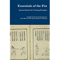 Essentials of the Fist - Ancient Martial Arts Training Principles: Interpretation of a 400 years old Ming Dynasty Fist…