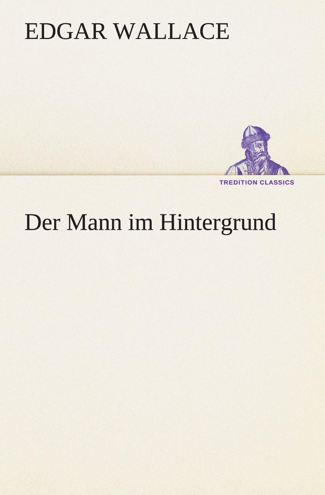 Read Online Der Mann im Hintergrund (TREDITION CLASSICS) (German Edition) pdf