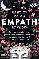 I Don't Want to Be an Empath Anymore: How to Reclaim Your Power Over Emotional Overload, Maintain Boundaries, and Live Your Best Life Kindle Edition