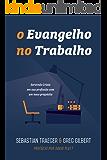 O Evangelho no Trabalho: Servindo Cristo em sua profissão com um novo propósito