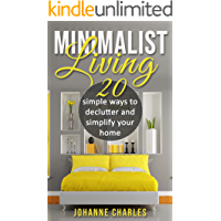 Minimalist: Living 20 Simple Ways To Declutter And Simplify Your Home (Eliminate stress, simplify home and life, declutter, save money)