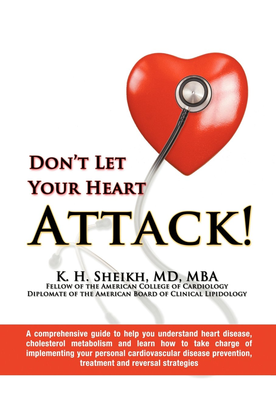 DON'T LET YOUR HEART ATTACK! A comprehensive guide to help