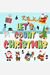 Let's Count Christmas!: Can You Find & Count Santa, Rudolph the Red-Nosed Reindeer and the Snowman? | Fun Winter Xmas Counting Book for Children, 2-4 Year ... Book (Counting Books for Kindergarten 2) Kindle Edition