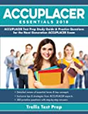 ACCUPLACER Essentials 2018: ACCUPLACER Test Prep Study Guide & Practice Questions for the Next Generation ACCUPLACER Exam