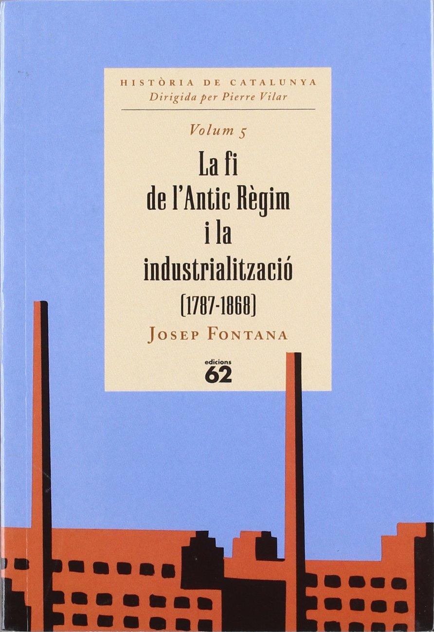La fi de lAntic Règim i la industrialització 1787-1868 HISTORIA DE CATALUNYA BUTXACA: Amazon.es: Fontana Lázaro, Josep: Libros