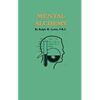 Mental Alchemy (Rosicrucian Order AMORC Kindle Editions)