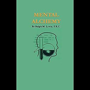 Mental Alchemy (Rosicrucian Order AMORC Kindle Editions)
