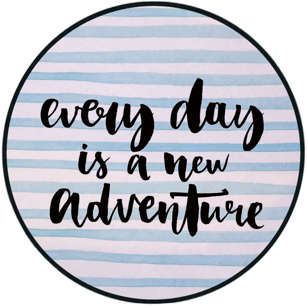 Printing Round Rug,Adventure,Every Day is a New Adventure Quote Inspirational Things About Life Artwork Mat Non-Slip Soft Entrance Mat Door Floor Rug Area Rug For Chair Living Room,Baby Blue Black