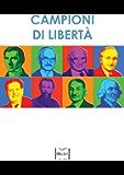 Campioni di libertà. Adam Smith, Frédéric Bastiat, Carl Menger, Luigi Einaudi, Ludwig von Mises, Friedrich A. von Hayek, Milton Friedman, Bruno Leoni