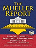 The Mueller Report: Full-Size, Indexed, Remastered & Illustrated, Volumes I & II, Complete & Unabridged: Includes All…
