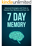 7 Day Memory: Advanced Strategies and Tricks to Improve Your Memory and Your Life
